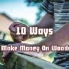 SVP-10-ways-to-make-money-on-woodworking-ccddc5350d83559285f8347337001300d3dd3fec
